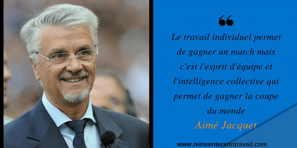 Citation Aimé Jacquet : Le travail individuel permet de gagner un match mais c'est l'esprit d'équipe et l'intelligence collective qui permet de gagner la coupe du monde