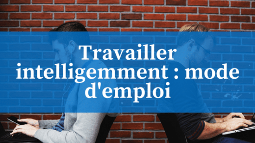 comment travailler intelligemment