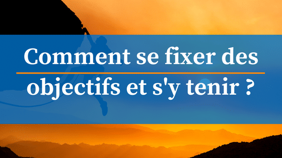 Comment atteindre ses objectifs